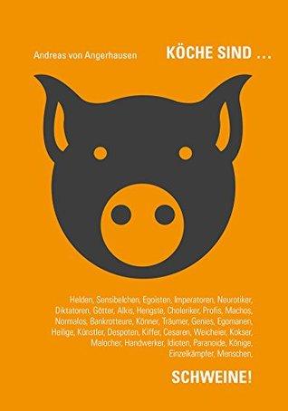 Köche sind Schweine!  by  Andreas von Angerhausen