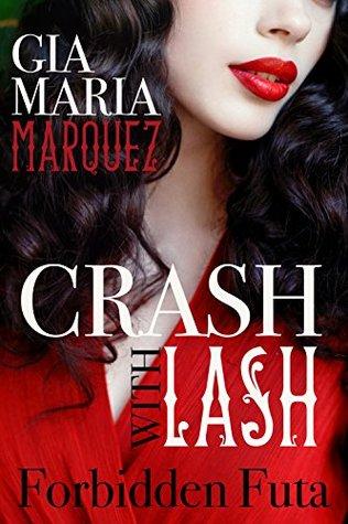 Crash with Lash: Forbidden Futa Erotica Gia Maria Marquez