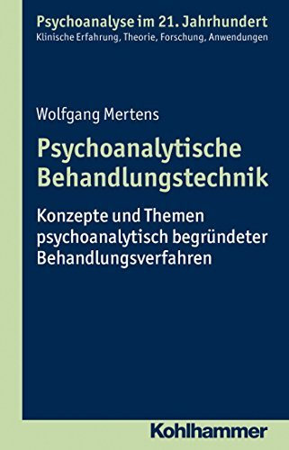 Psychoanalytische Behandlungstechnik: Konzepte und Themen psychoanalytisch begründeter Behandlungsverfahren (Psychoanalyse Im 21. Jahrhundert)  by  Wolfgang Mertens