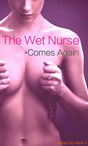 The Wet Nurse Comes Again  by  Olga Devereux