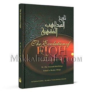 Evolution of FIQH: Islamic and the Madh-habs  by  Abu Ameenah Bilal Philips