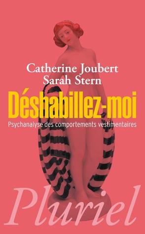 Déshabillez-moi : Psychanalyse des comportements vestimentaires  by  Catherine Joubert