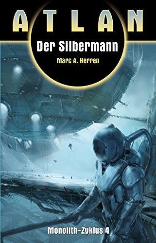 ATLAN Monolith 4: Der Silbermann  by  Marc A. Herren