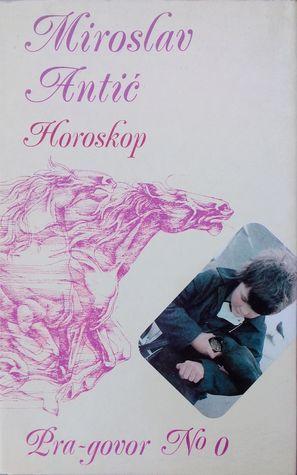 Horoskop (Pra-govor#0, Dela Miroslava Antića u 10 knjiga#1))  by  Miroslav Antić