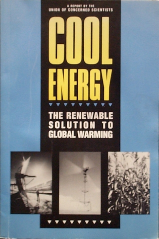 Cool Energy: The Renewable Solution to Global Warming  by  Michael C. Brower
