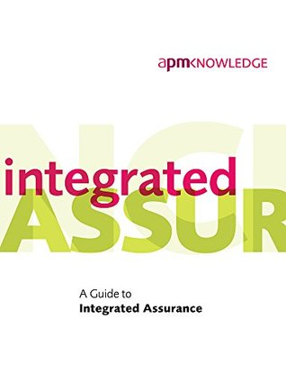 A Guide to Integrated Assurance  by  Association for Project Management