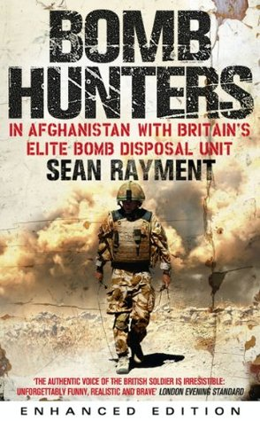 Bomb Hunters: In Afghanistan with Britain's Elite Bomb Disposal Unit Sean Rayment