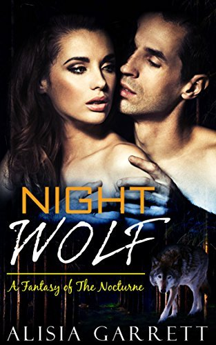 Night Wolf: A Fantasy of The Nocturne: (BBW Wolf Paranormal Romance)  by  Alisia Garrett