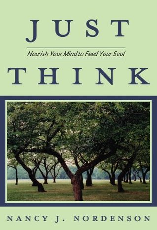 Just Think: Nourish Your Mind to Feed Your Soul Nancy J. Nordenson