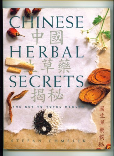 Chinese Herbal Secrets: The Key to Total Health Stefan Chmelik