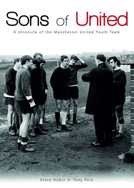 Sons of United: A Chronicle of the Manchester United Youth Team  by  Steve Hobin