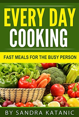 Every Day Cooking ★ Fast Meals For The Busy Person Sandra Katanic