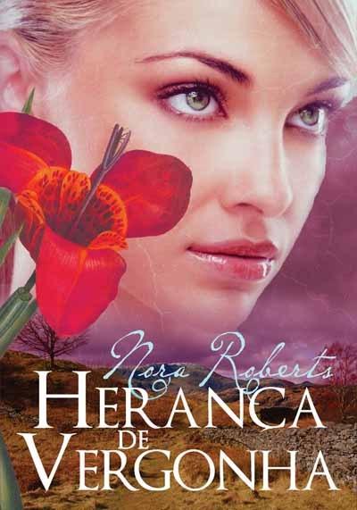 Herança de Vergonha (Trilogia da Herança #3) Nora Roberts
