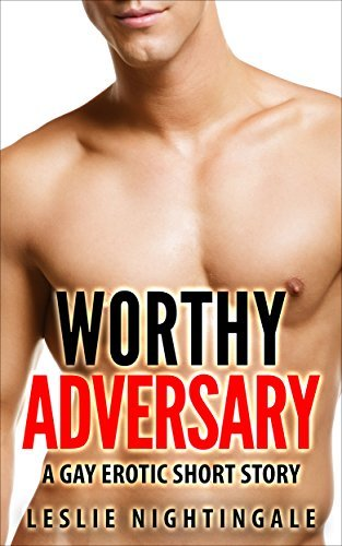 Worthy Adversary: A Gay Erotic Short Story  by  Leslie Nightingale