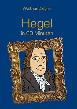 Hegel in 60 Minuten (Große Denker in 60 Minuten)  by  Walther Ziegler