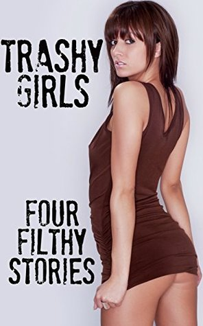 Trashy Girls - Four Filthy Stories J.T. Holland