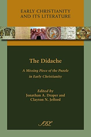 The Didache: A Missing Piece of the Puzzle in Early Christianity (Early Christianity and Its Literature Book 14)  by  Jonathan A. Draper