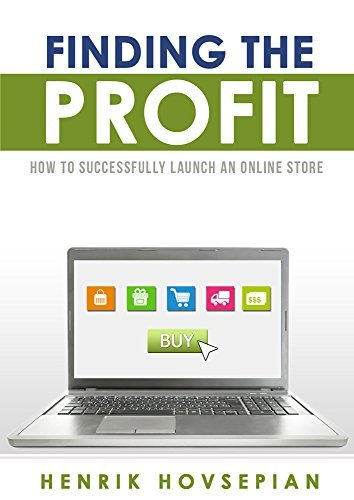 Finding The Profit: How To Successfully Launch an Online Store  by  Henrik Hovsepian