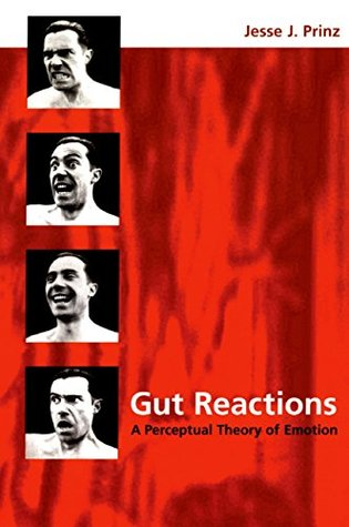Gut Reactions: A Perceptual Theory of Emotion (Philosophy of Mind Series) Jesse J. Prinz