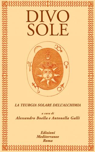 Divo Sole: La teurgia solare dellalchimia  by  Alessandro Boella