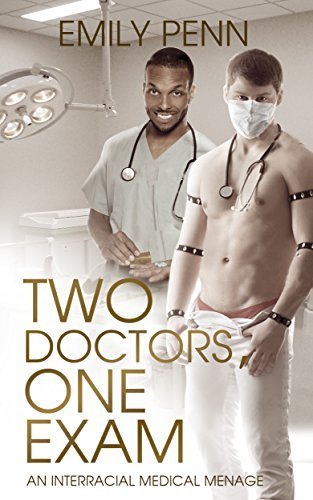 Two Doctors One Exam: An Interracial Medical Menage Emily Penn