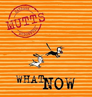What Now: MUTTS VII Patrick McDonnell