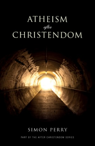 Atheism After Christendom  by  Simon Perry