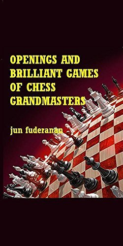 Openings and Brilliant Games of Chess Grandmasters Jun Fuderanan
