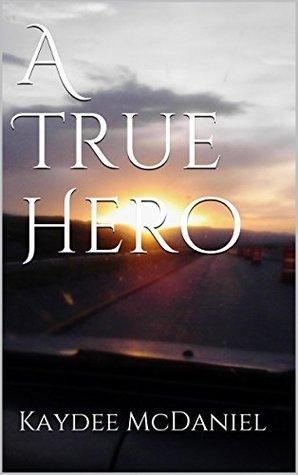 A True Hero  by  Kaydee McDaniel