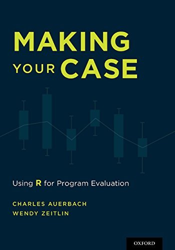 Making Your Case: Using R for Program Evaluation  by  Charles Auerbach