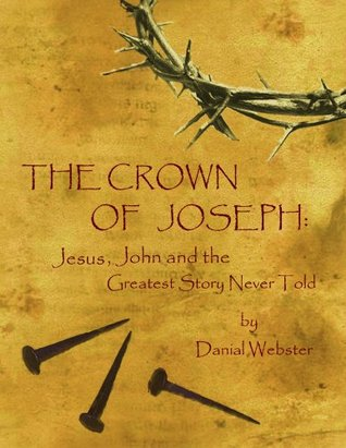 The Crown of Joseph: Jesus, John and the Greatest Story Never Told Danial Webster