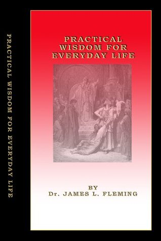Practical Wisdom for Everyday Living James L. Fleming
