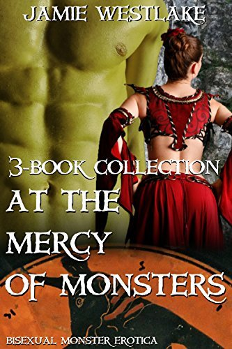 At The Mercy Of Monsters (3-Book Collection): Bisexual Monster Erotica Jamie Westlake