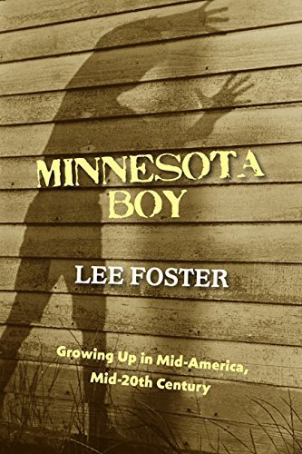 Minnesota Boy: Growing Up in Mid-America, Mid-20th Century  by  Lee Foster