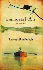 immortal air, a novel  by  Tracey Rombough