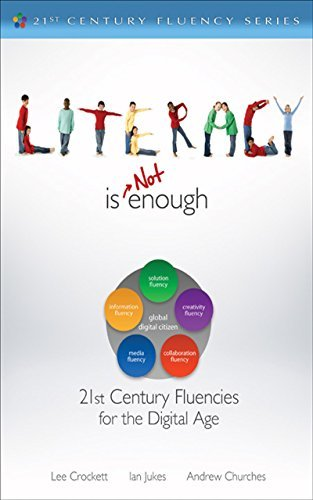 Literacy Is NOT Enough: 21st Century Fluencies for the Digital Age (The 21st Century Fluency Series) Lee Crockett