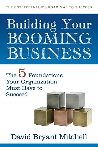 Building Your Booming Business: The Five Foundations Every Organization Needs to Succeed David Bryant Mitchell