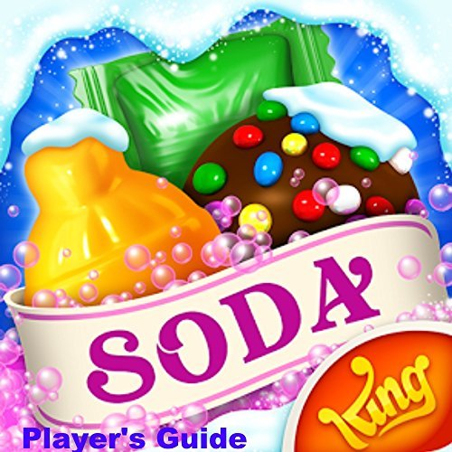 SODALICIOUS GUIDE The Unofficial Candy Crush Soda Saga Tricks and Strategies with Tips on How to Install the Game to Your Kindle Fire Gerone Adams