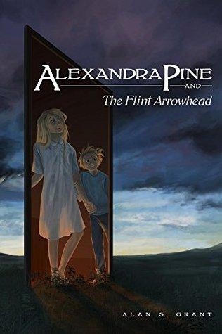 Alexandra Pine and the Flint Arrowhead (The Adventures of Alexandra Pine Book 1) Alan Grant