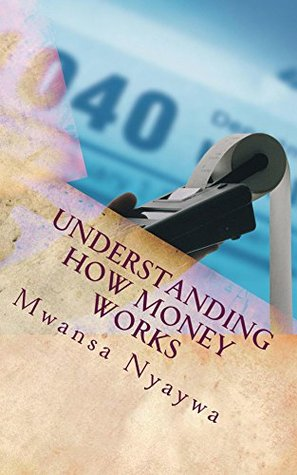 Understanding How Money Works: Learn the Financial Principles in Scripture  by  Mwansa Nyaywa