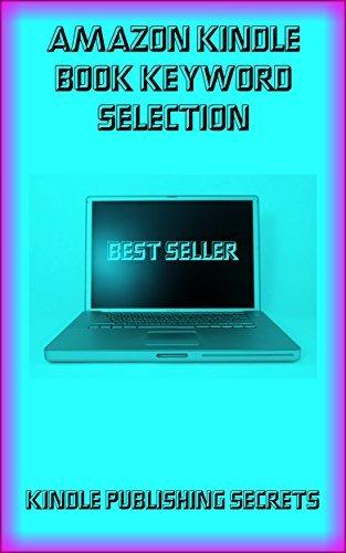 Amazon Kindle Book Keyword Selection: Kindle Publishing Secrets  by  Alan Jackson