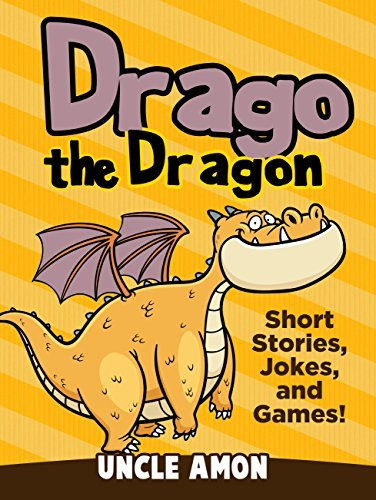 Children Books: Drago the Dragon (Children Story Books: Early Beginner Readers Fiction Books Bedtime Stories Collection): Kids Books - Bedtime Stories ... (Fun Time Series for Beginning Readers)  by  Uncle Amon