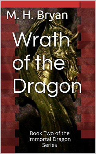 Wrath of the Dragon: Book Two of the Immortal Dragon Series M. H. Bryan