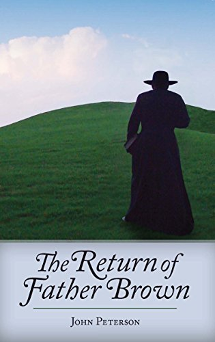 The Return of Father Brown: 44 New Mystery Stories Featuring G.K. Chestertons Incomparable Priest-Detective  by  John Peterson