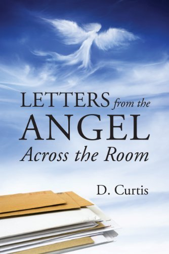 Letters from the Angel Across the Room  by  D.  Curtis