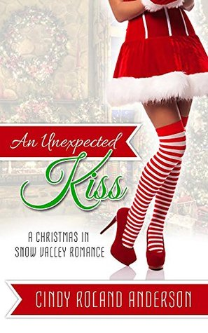 An Unexpected Kiss (Christmas in Snow Valley #1)  by  Cindy Roland Anderson