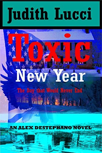Toxic New Year: The Day That Wouldnt End: The Day That Wouldnt End (Alex Desephano Series Book 4) Judith Lucci