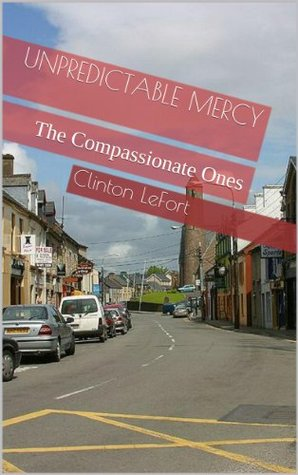 Unpredictable Mercy: The Compassionate Ones (Antler Crossing Series Book 1)  by  Clinton LeFort
