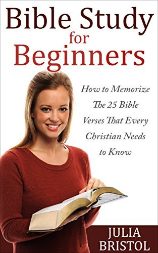 Bible Study for Beginners: How to Memorize the 25 Bible Prayers that Every Christian Needs to Know Julia Bristol