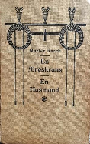En Æreskrans / En Husmand Morten Korch